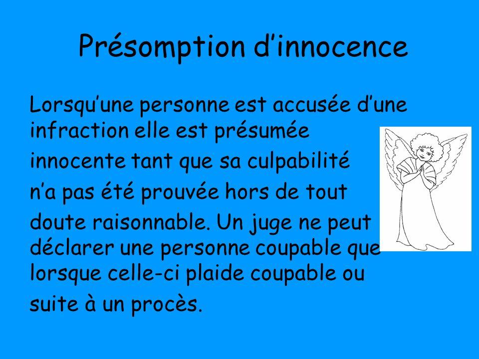 Présomption dinnocence Lorsquune personne est accusée dune infraction elle est présumée innocente tant que sa culpabilité na pas été prouvée hors de t