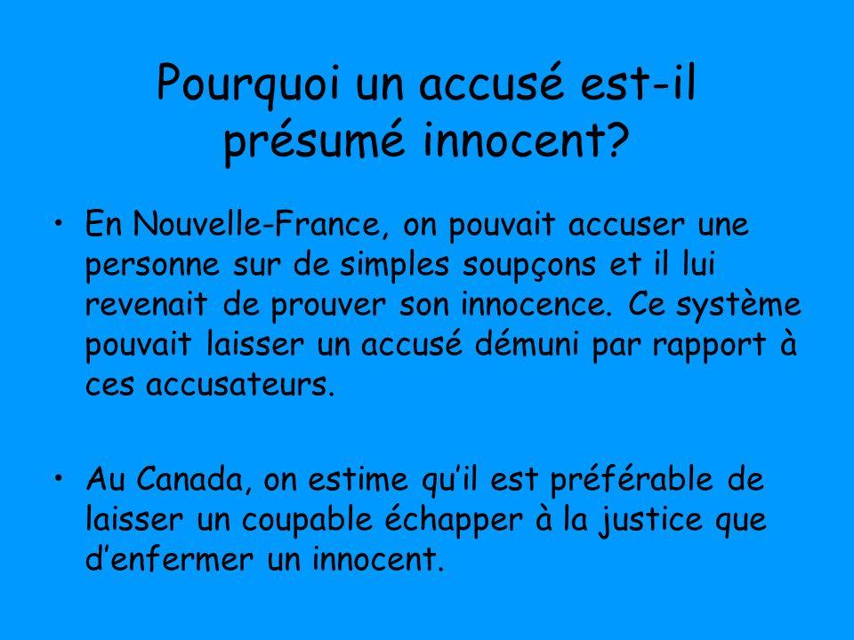 Pourquoi un accusé est-il présumé innocent? En Nouvelle-France, on pouvait accuser une personne sur de simples soupçons et il lui revenait de prouver