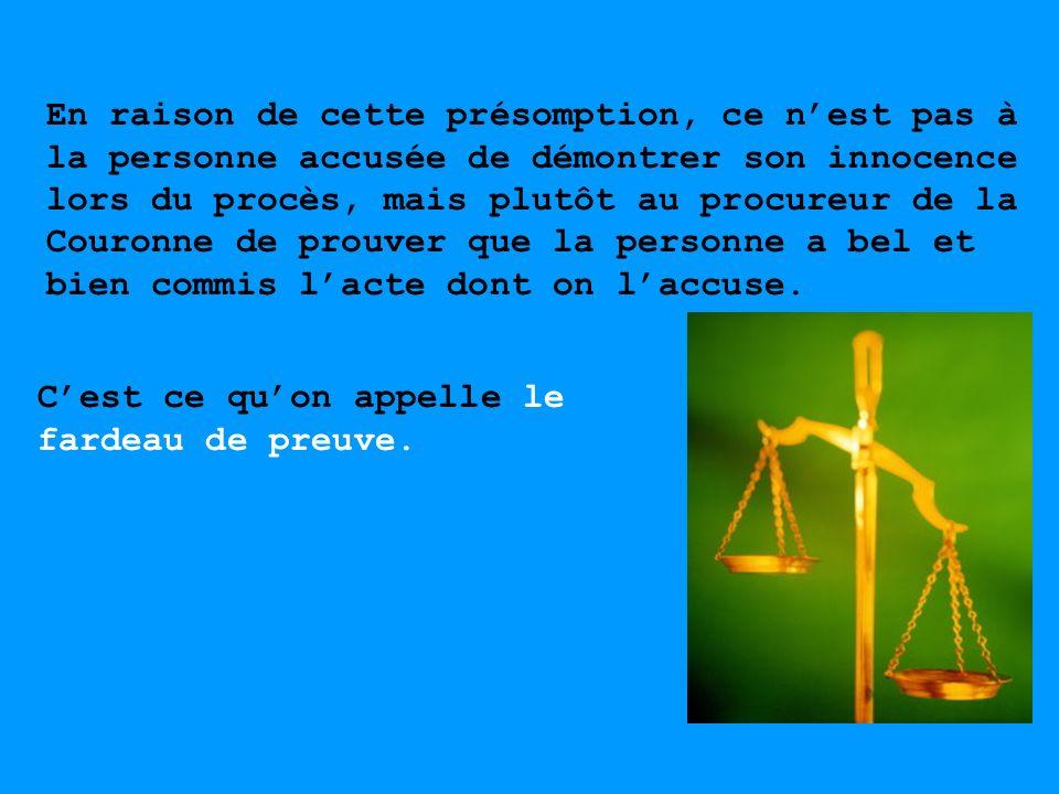 En raison de cette présomption, ce nest pas à la personne accusée de démontrer son innocence lors du procès, mais plutôt au procureur de la Couronne d
