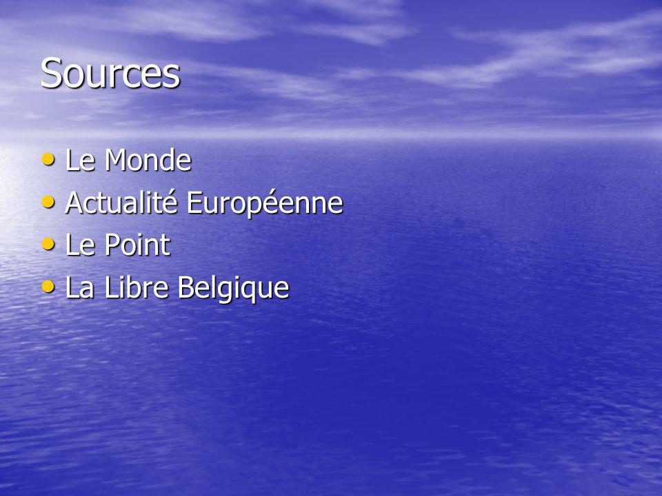 Sources Le Monde Le Monde Actualité Européenne Actualité Européenne Le Point Le Point La Libre Belgique La Libre Belgique