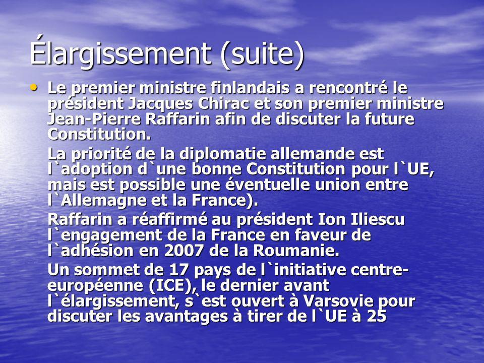 Élargissement (suite) Le premier ministre finlandais a rencontré le président Jacques Chirac et son premier ministre Jean-Pierre Raffarin afin de discuter la future Constitution.