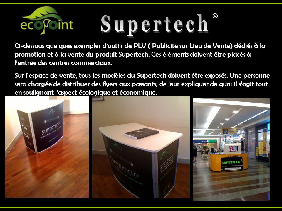 ® ® Ci-dessous quelques exemples doutils de PLV ( Publicité sur Lieu de Vente) dédiés à la promotion et à la vente du produit Supertech. Ces éléments