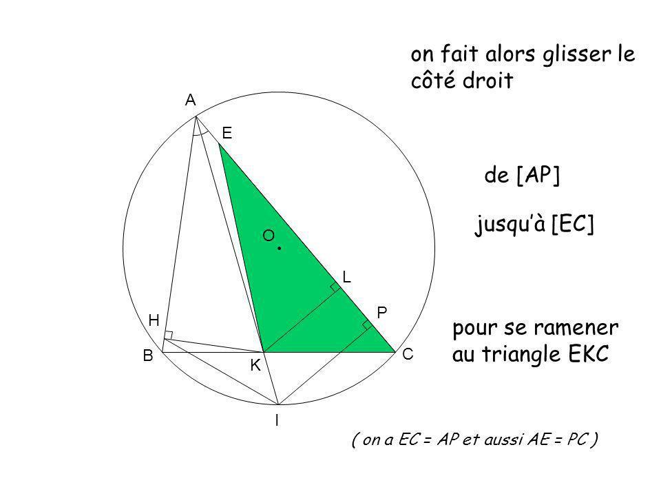 O A K B C L H I P pour se ramener au triangle EKC E jusquà [EC] ( on a EC = AP et aussi AE = PC ) on fait alors glisser le côté droit de [AP]