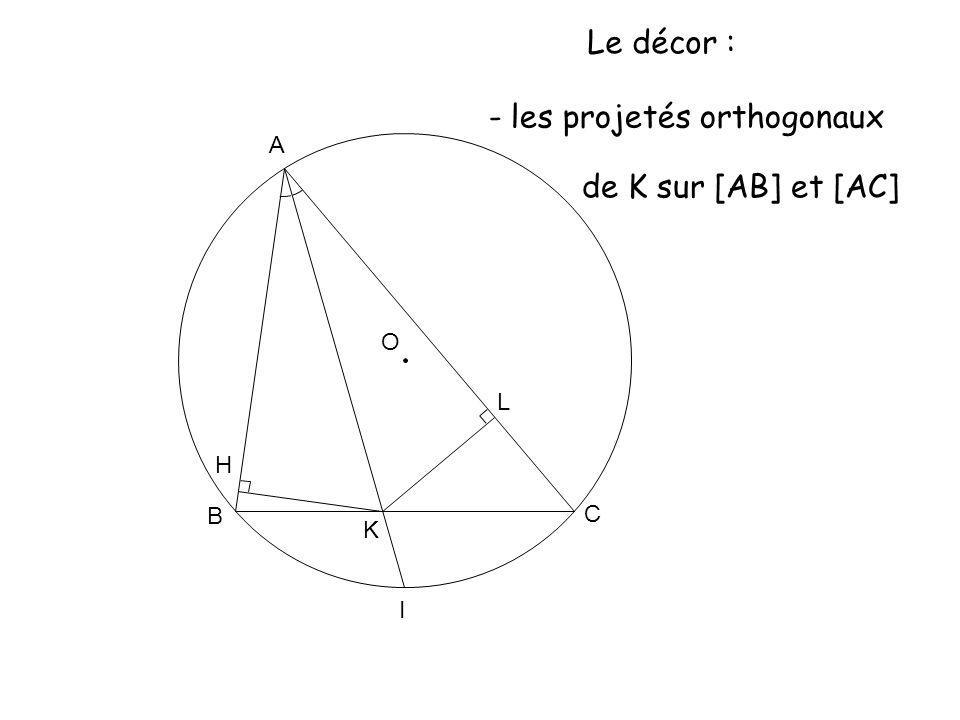 O A K B C L H I Le décor : - les projetés orthogonaux de K sur [AB] et [AC]