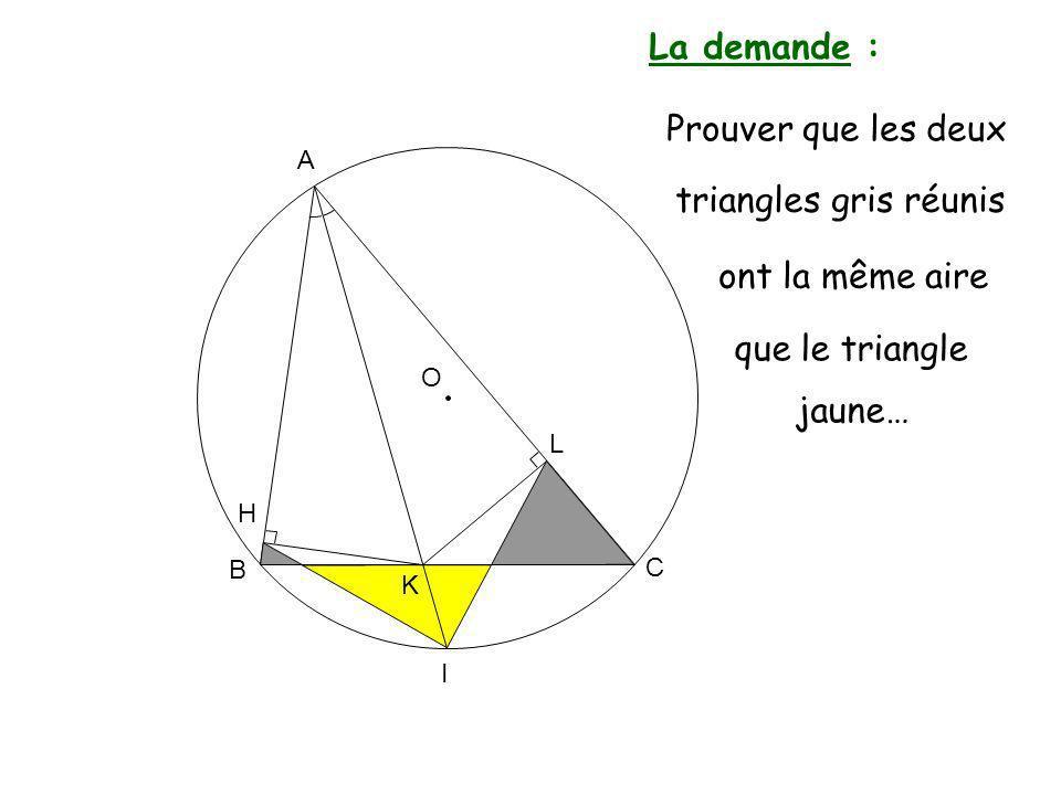 O A K B C L H I ou aussi : que le quadrilatère AHIL a la même aire que le triangle ABC…
