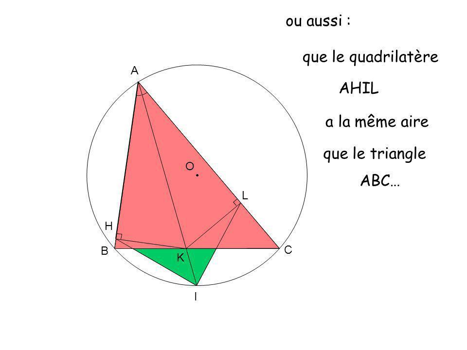 O A K B C L H I soit finalement : que le triangle ALI a une aire égale à la moitié de celle de ABC