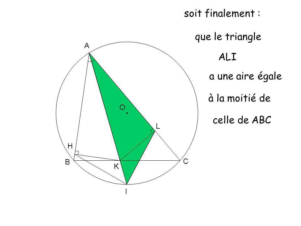 O A K B C L H I en considérant le point P, projeté orthogonal de I sur [AC] P