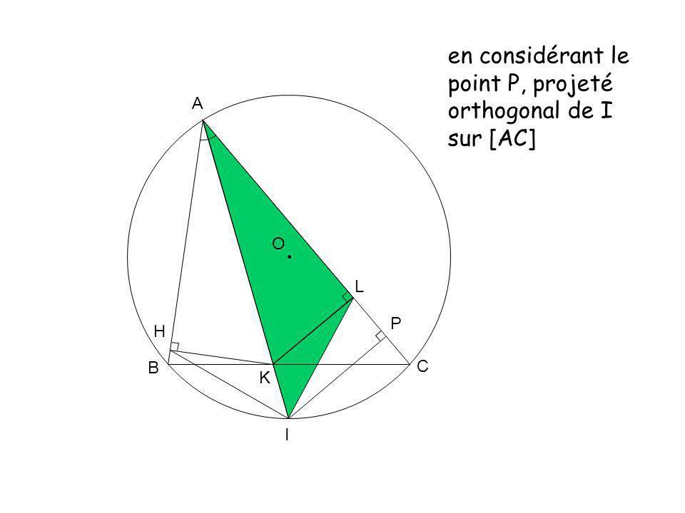 O A K B C L H I P en considérant le point P, projeté orthogonal de I sur [AC]