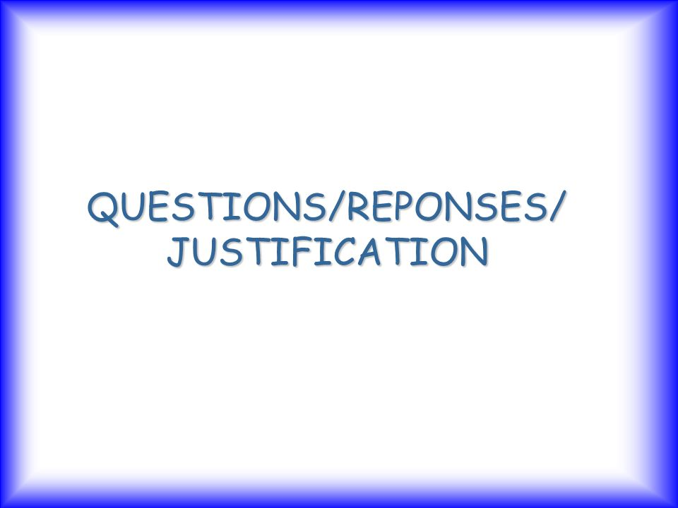 QUESTIONS/REPONSES/ JUSTIFICATION