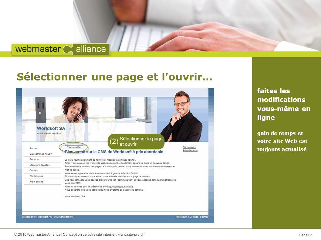 © 2010 Webmaster-Alliance | Conception de votre site internet : www.site-pro.ch Page 06 Sélectionner une page et louvrir… faites les modifications vous-même en ligne gain de temps et votre site Web est toujours actualisé