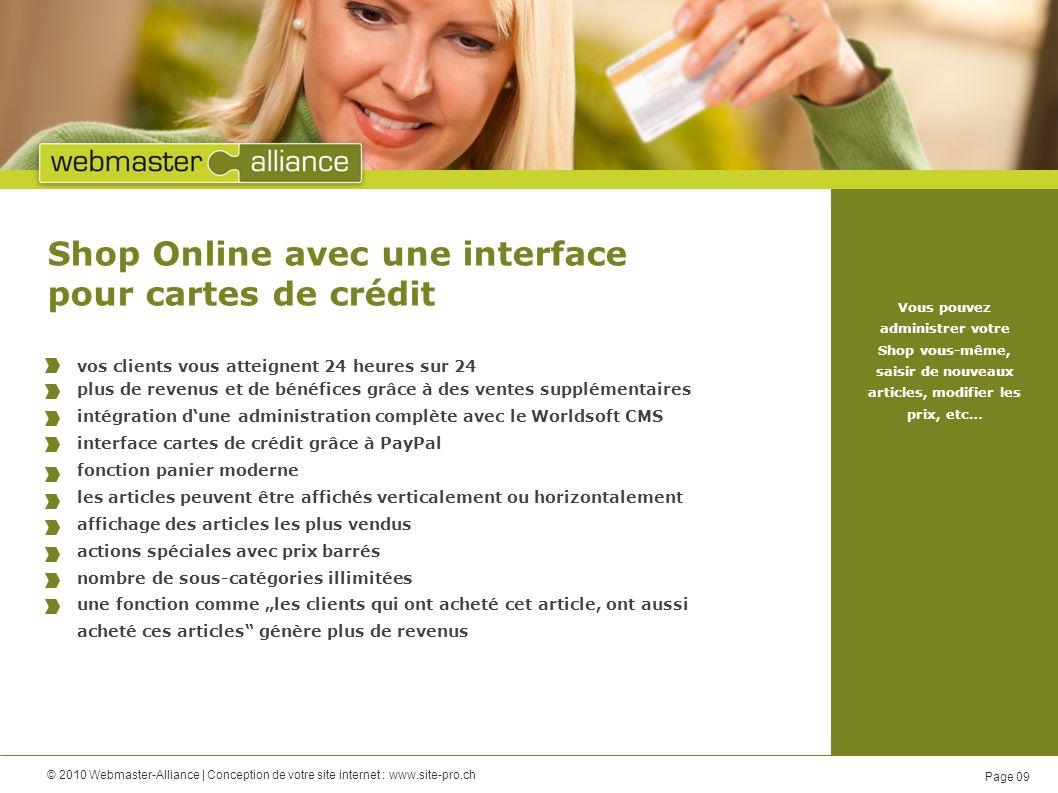 © 2010 Webmaster-Alliance   Conception de votre site internet : www.site-pro.ch Page 10 Gestion des adresses Les requêtes sur votre site Web sont DIRECTEMENT enregistrées dans une banque de données.