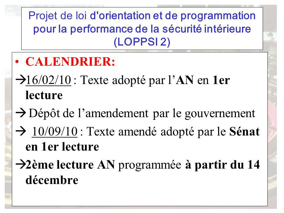 Projet de loi d'orientation et de programmation pour la performance de la sécurité intérieure (LOPPSI 2) CALENDRIER: 16/02/10 : Texte adopté par lAN e