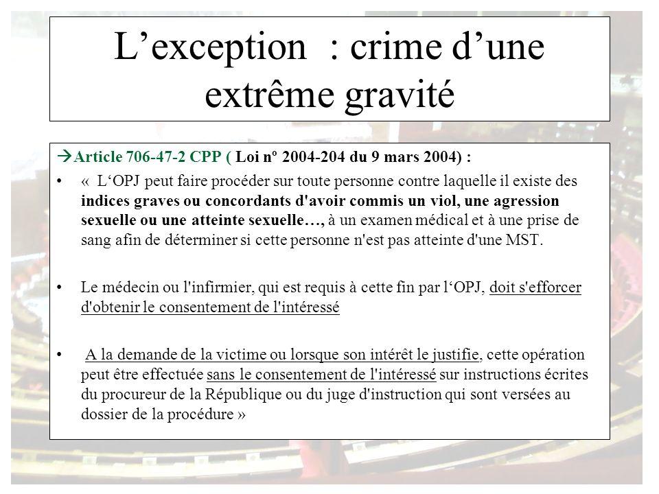 Lexception : crime dune extrême gravité Article 706-47-2 CPP ( Loi nº 2004-204 du 9 mars 2004) : « LOPJ peut faire procéder sur toute personne contre