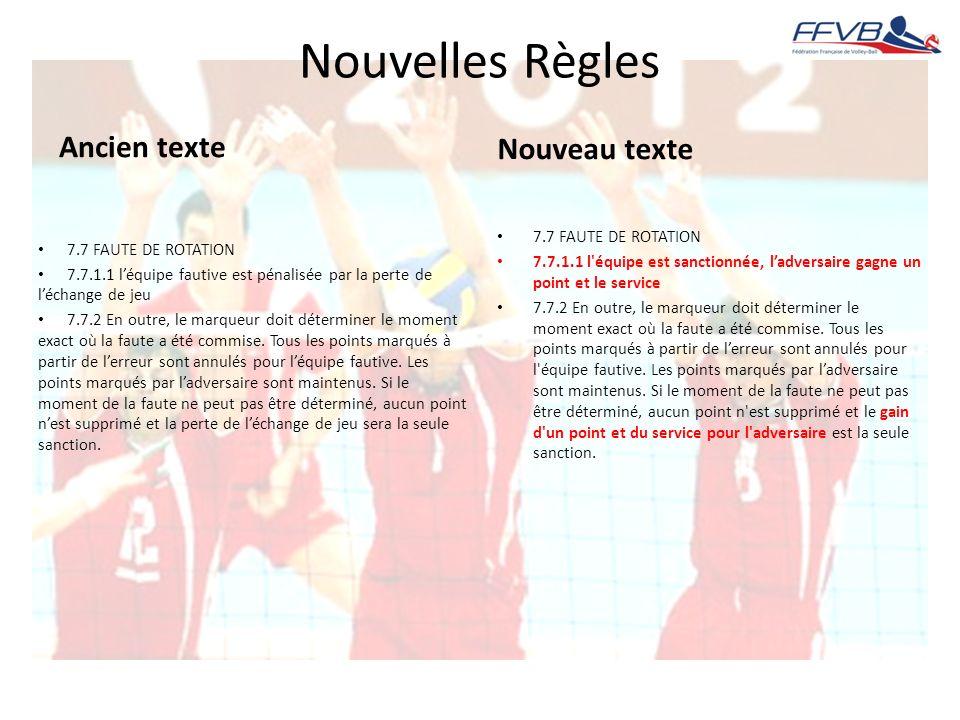 Nouvelles Règles Ancien texte 7.7 FAUTE DE ROTATION 7.7.1.1 léquipe fautive est pénalisée par la perte de léchange de jeu 7.7.2 En outre, le marqueur