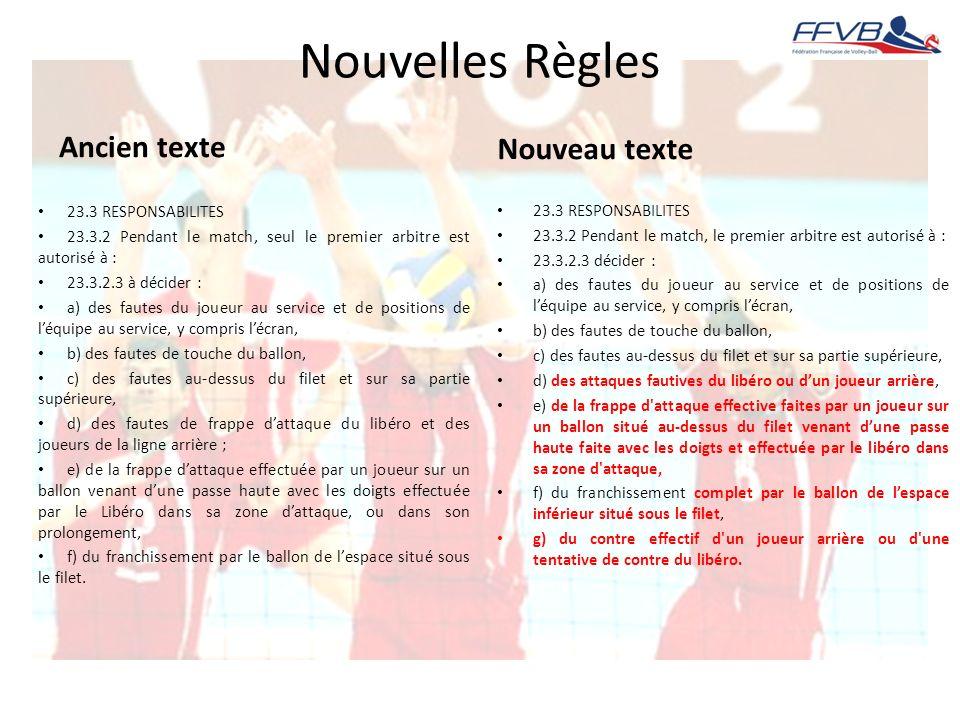 Nouvelles Règles Ancien texte 23.3 RESPONSABILITES 23.3.2 Pendant le match, seul le premier arbitre est autorisé à : 23.3.2.3 à décider : a) des faute