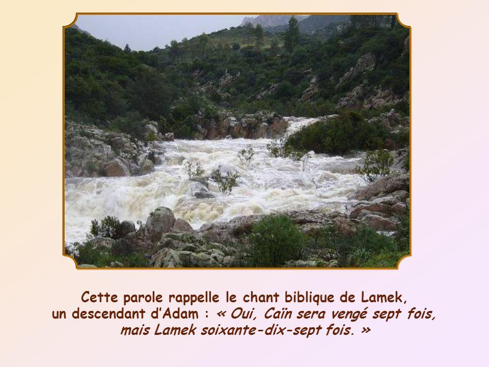 Cette parole rappelle le chant biblique de Lamek, un descendant dAdam : « Oui, Caïn sera vengé sept fois, mais Lamek soixante-dix-sept fois.