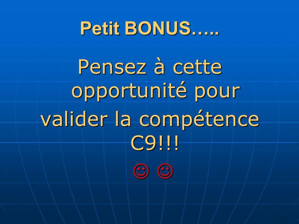 Petit BONUS….. Pensez à cette opportunité pour valider la compétence C9!!!