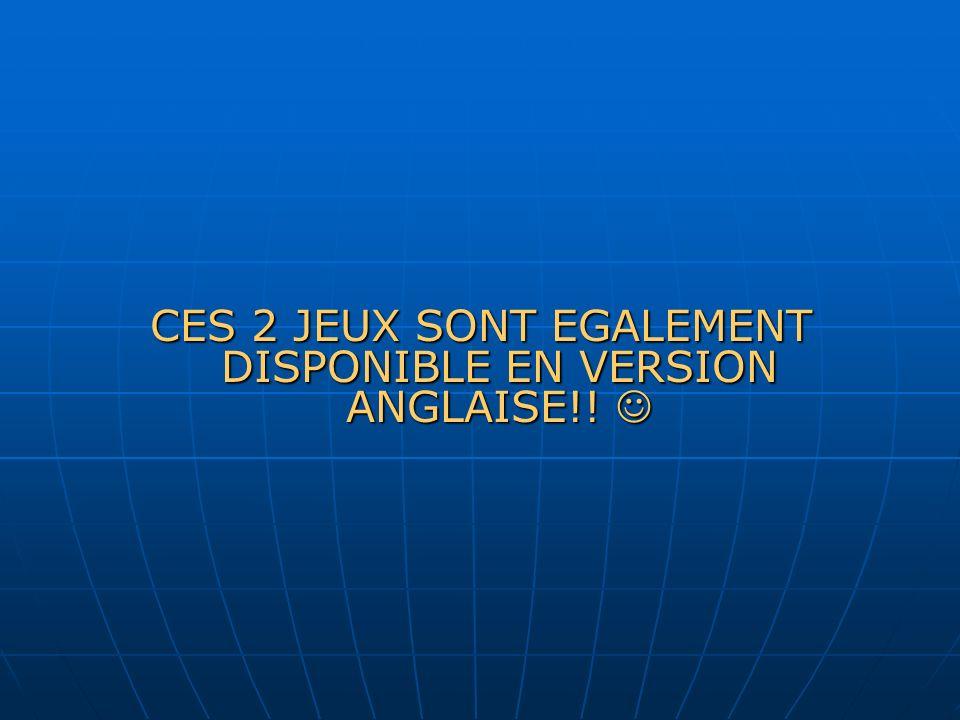 CES 2 JEUX SONT EGALEMENT DISPONIBLE EN VERSION ANGLAISE!.