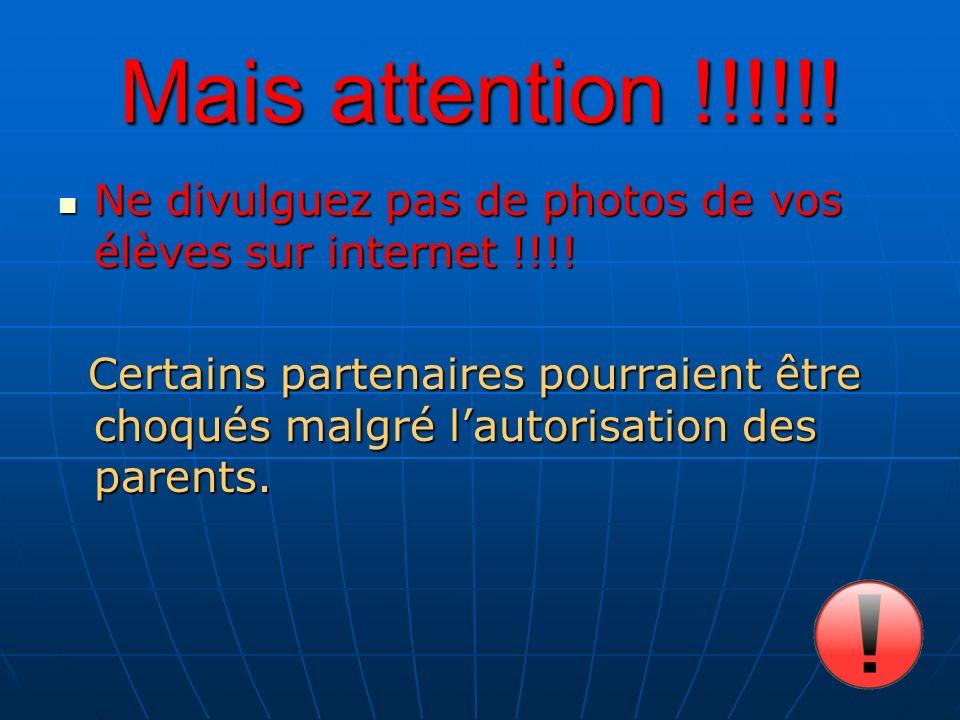 Mais attention !!!!!. Ne divulguez pas de photos de vos élèves sur internet !!!.