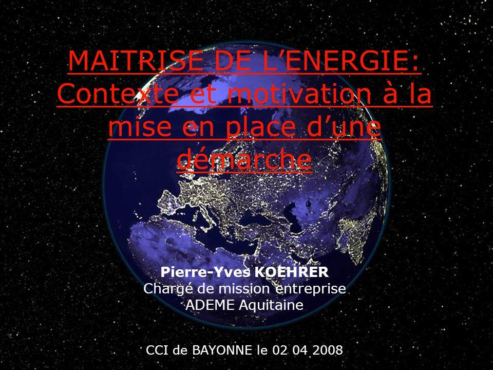 CCI BAYONNE le 02 04 2008 Mener une démarche de maîtrise de lénergie Pierre-Yves KOEHRER Chargé de mission entreprise ADEME Aquitaine MAITRISE DE LENE