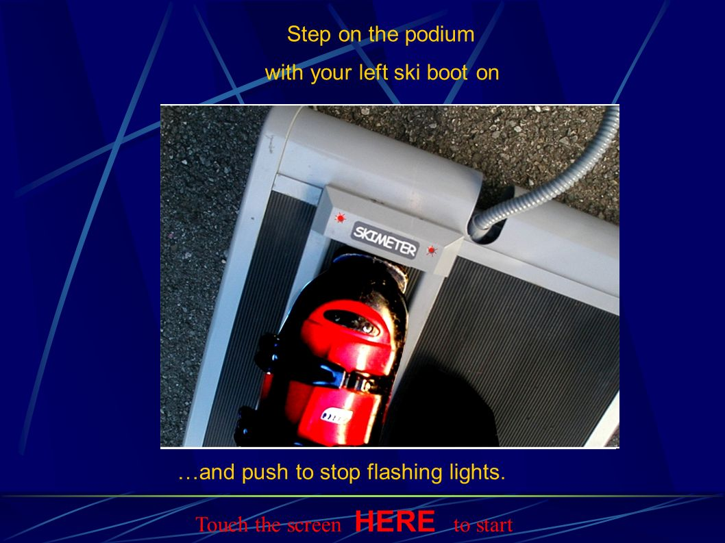 Step on the podium …and push to stop flashing lights.