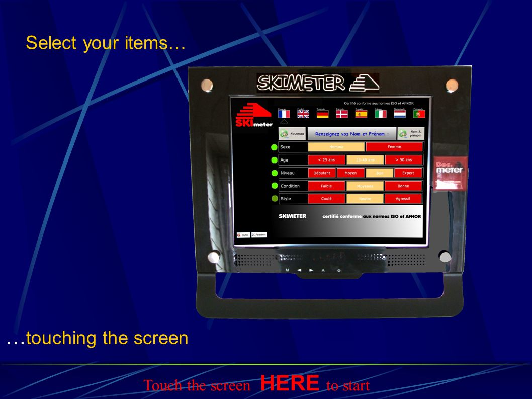 Select your items… … touching the screen Touch the screen HERE to start