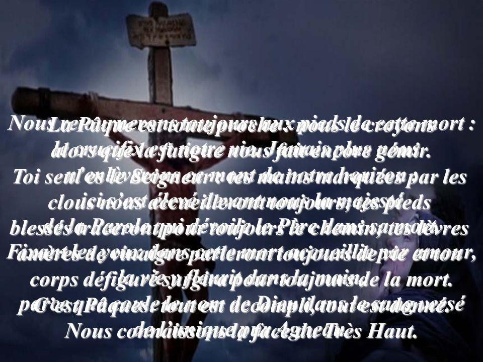 Nous retournerons toujours aux pieds de cette mort : le crucifix est notre vie. Jamais plus nous nenlèverons ce mont de notre horizon : ici sest élevé