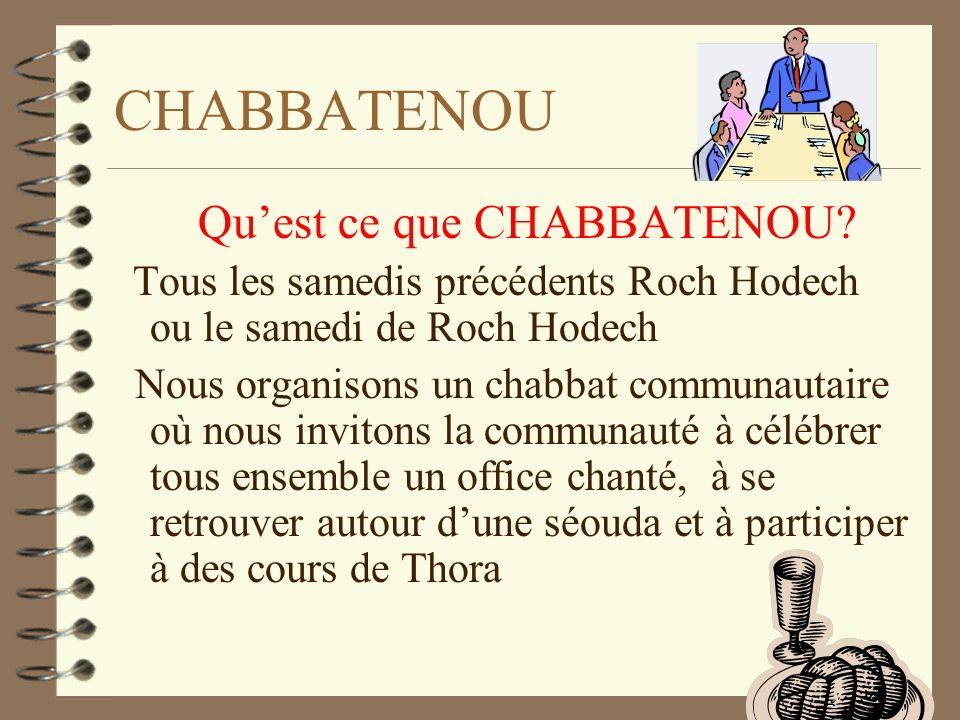 CHABBATENOU Quest ce que CHABBATENOU? Tous les samedis précédents Roch Hodech ou le samedi de Roch Hodech Nous organisons un chabbat communautaire où
