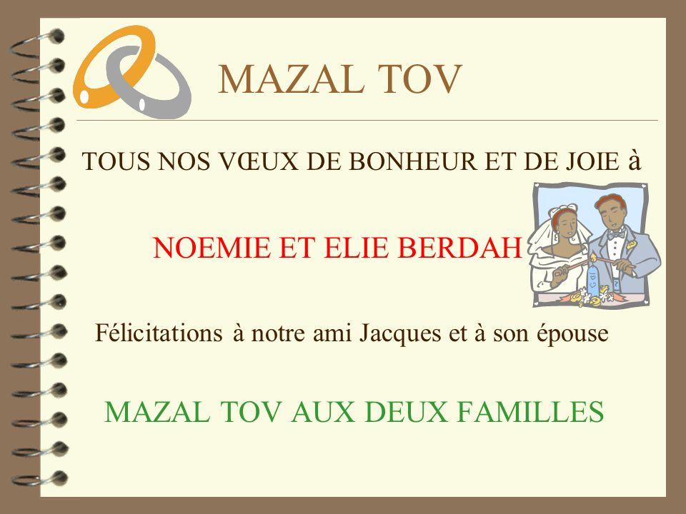 MAZAL TOV TOUS NOS VŒUX DE BONHEUR ET DE JOIE à NOEMIE ET ELIE BERDAH Félicitations à notre ami Jacques et à son épouse MAZAL TOV AUX DEUX FAMILLES
