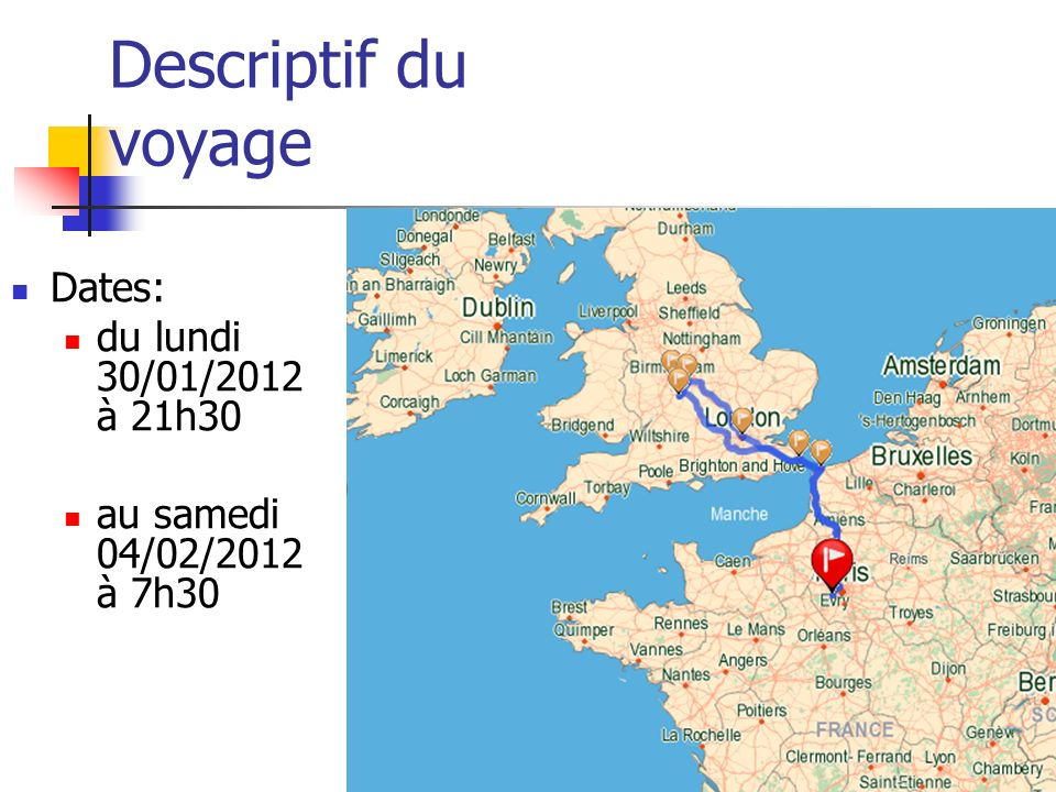 Descriptif du voyage Dates: du lundi 30/01/2012 à 21h30 au samedi 04/02/2012 à 7h30