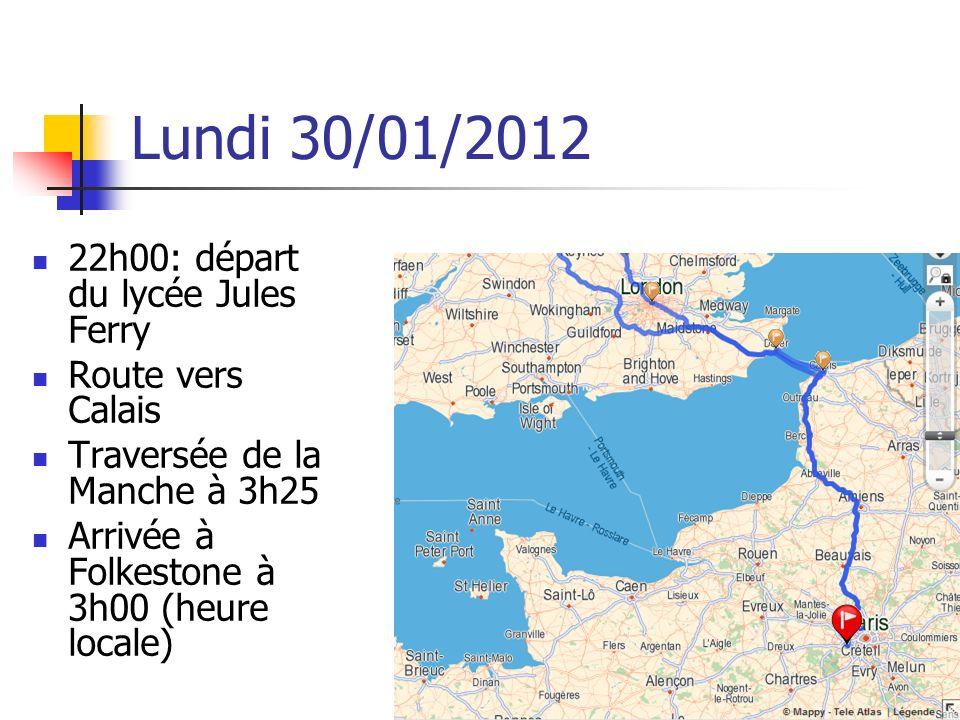 Lundi 30/01/2012 22h00: départ du lycée Jules Ferry Route vers Calais Traversée de la Manche à 3h25 Arrivée à Folkestone à 3h00 (heure locale)