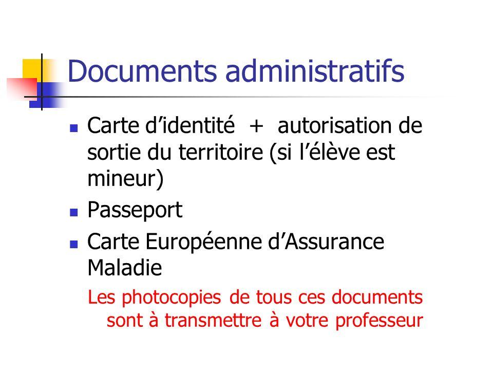Documents administratifs Carte didentité + autorisation de sortie du territoire (si lélève est mineur) Passeport Carte Européenne dAssurance Maladie L