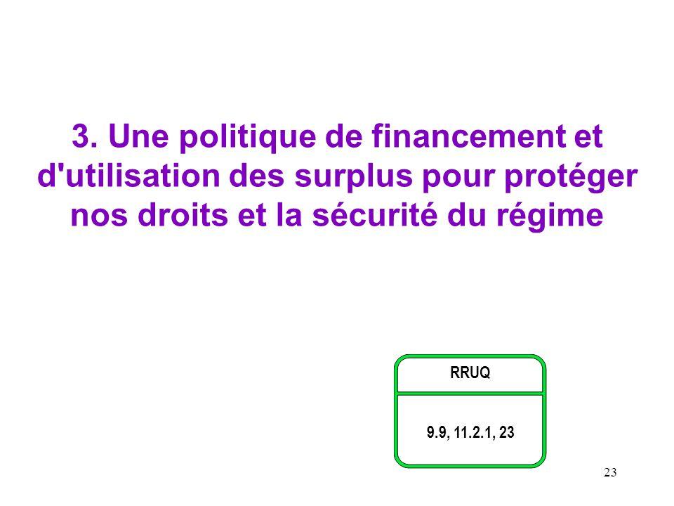 23 3. Une politique de financement et d'utilisation des surplus pour protéger nos droits et la sécurité du régime RRUQ 9.9, 11.2.1, 23