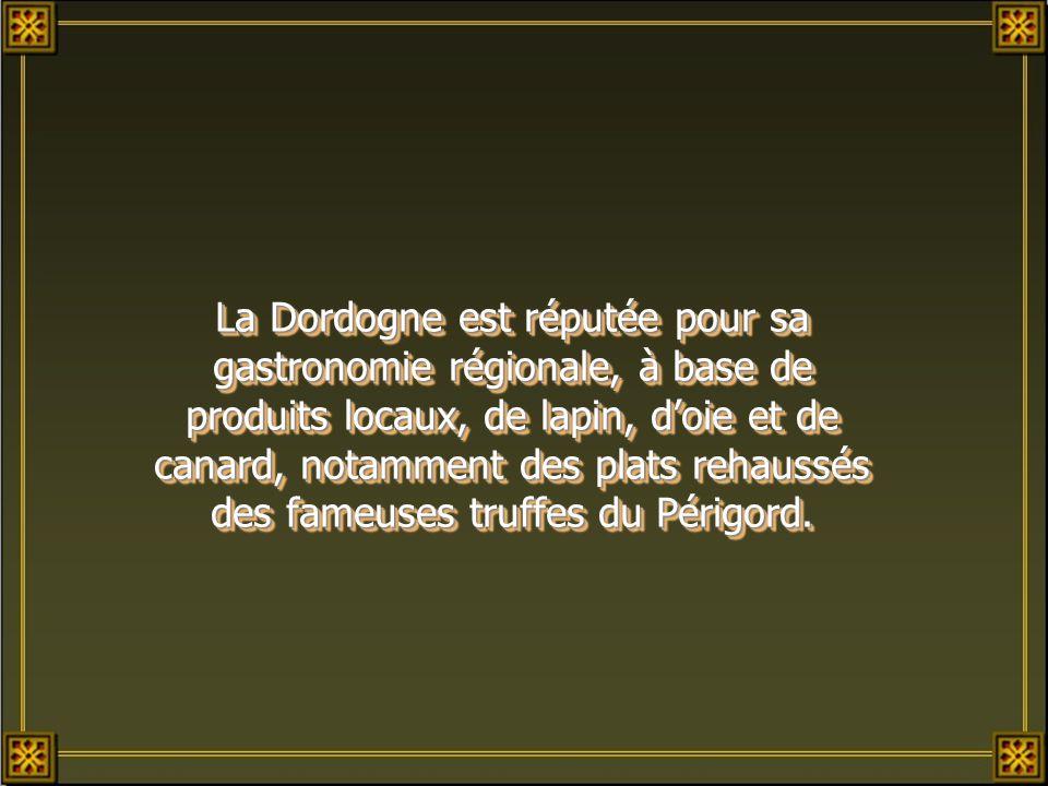 La Dordogne est réputée pour sa gastronomie régionale, à base de produits locaux, de lapin, doie et de canard, notamment des plats rehaussés des fameuses truffes du Périgord.