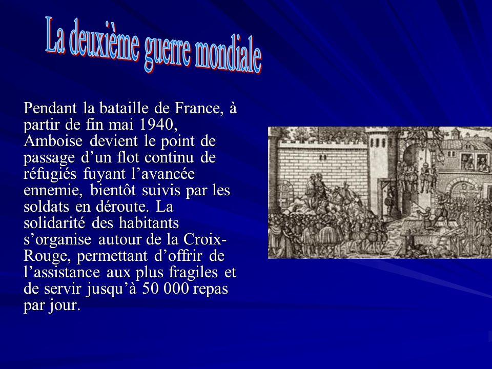 Pendant la bataille de France, à partir de fin mai 1940, Amboise devient le point de passage dun flot continu de réfugiés fuyant lavancée ennemie, bie