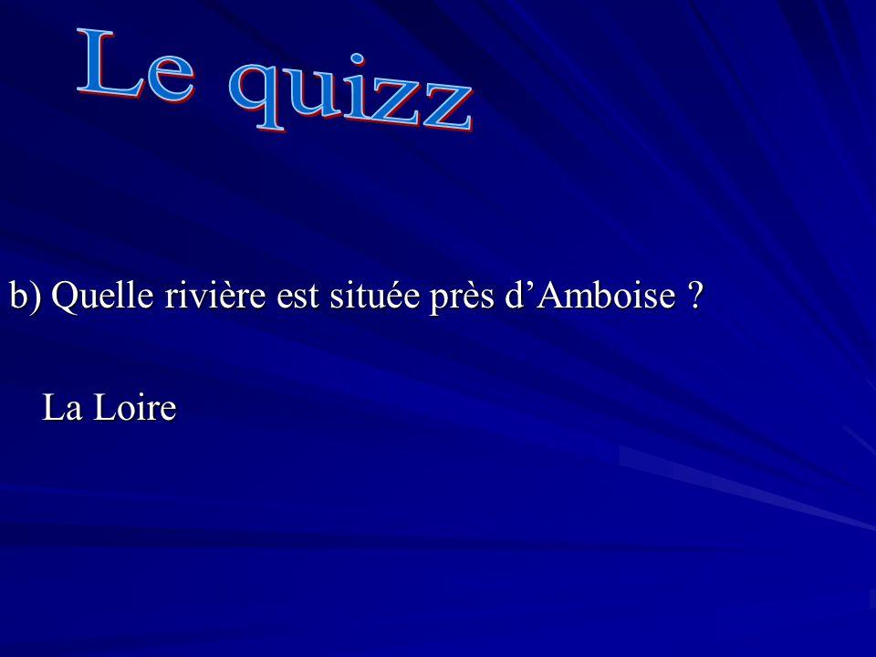 b) Quelle rivière est située près dAmboise ? La Loire
