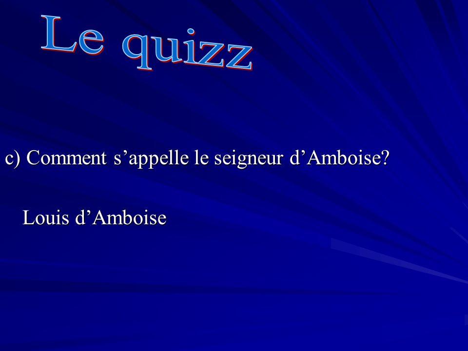 c) Comment sappelle le seigneur dAmboise? Louis dAmboise