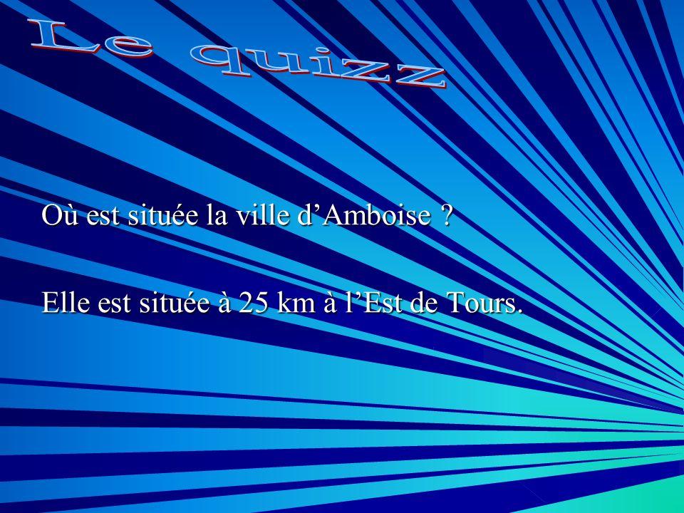 Où est située la ville dAmboise ? Elle est située à 25 km à lEst de Tours.