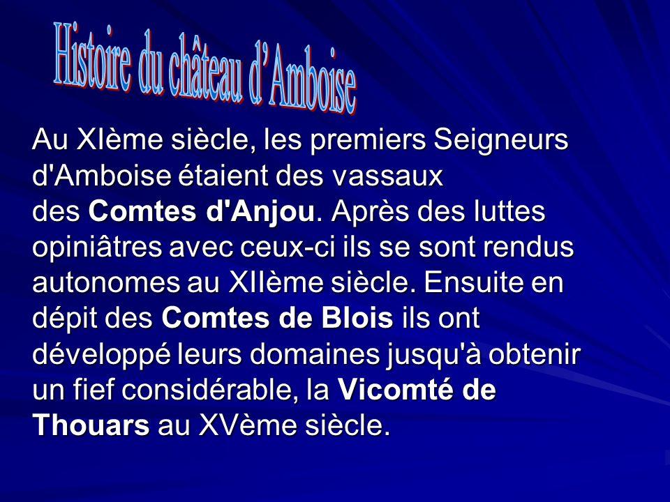 Au XIème siècle, les premiers Seigneurs d'Amboise étaient des vassaux des Comtes d'Anjou. Après des luttes opiniâtres avec ceux-ci ils se sont rendus