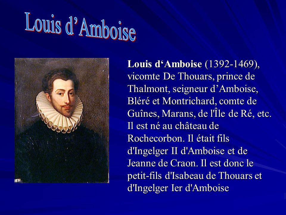 Louis dAmboise (1392-1469), vicomte De Thouars, prince de Thalmont, seigneur dAmboise, Bléré et Montrichard, comte de Guînes, Marans, de l'Île de Ré,