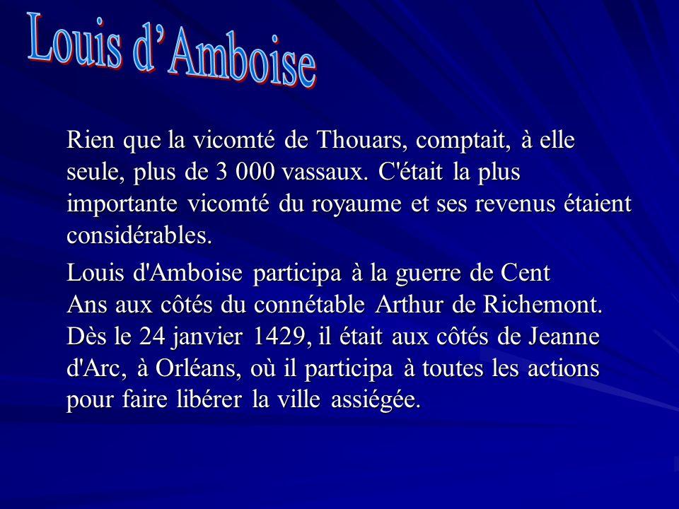 Rien que la vicomté de Thouars, comptait, à elle seule, plus de 3 000 vassaux. C'était la plus importante vicomté du royaume et ses revenus étaient co