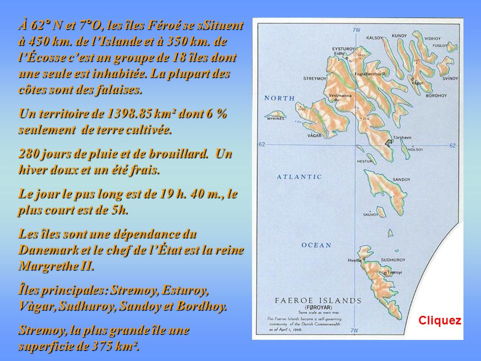 À 62° N et 7°O, les îles Féroé se sSituent à 450 km.