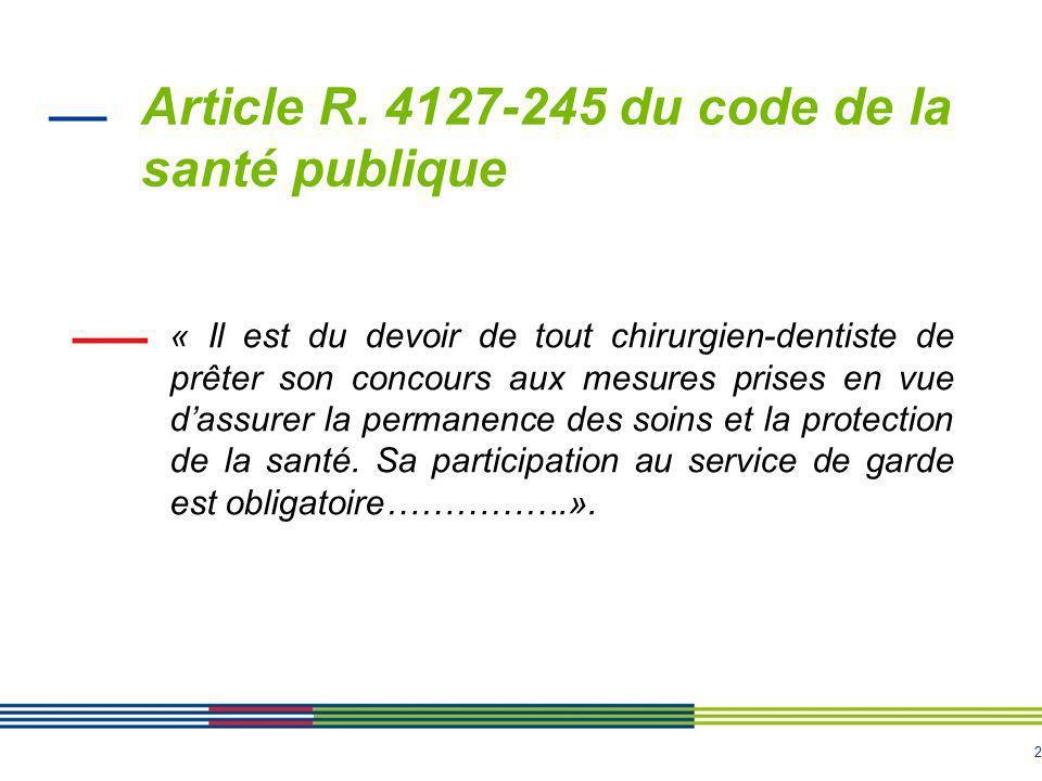 2 Article R. 4127-245 du code de la santé publique « Il est du devoir de tout chirurgien-dentiste de prêter son concours aux mesures prises en vue das