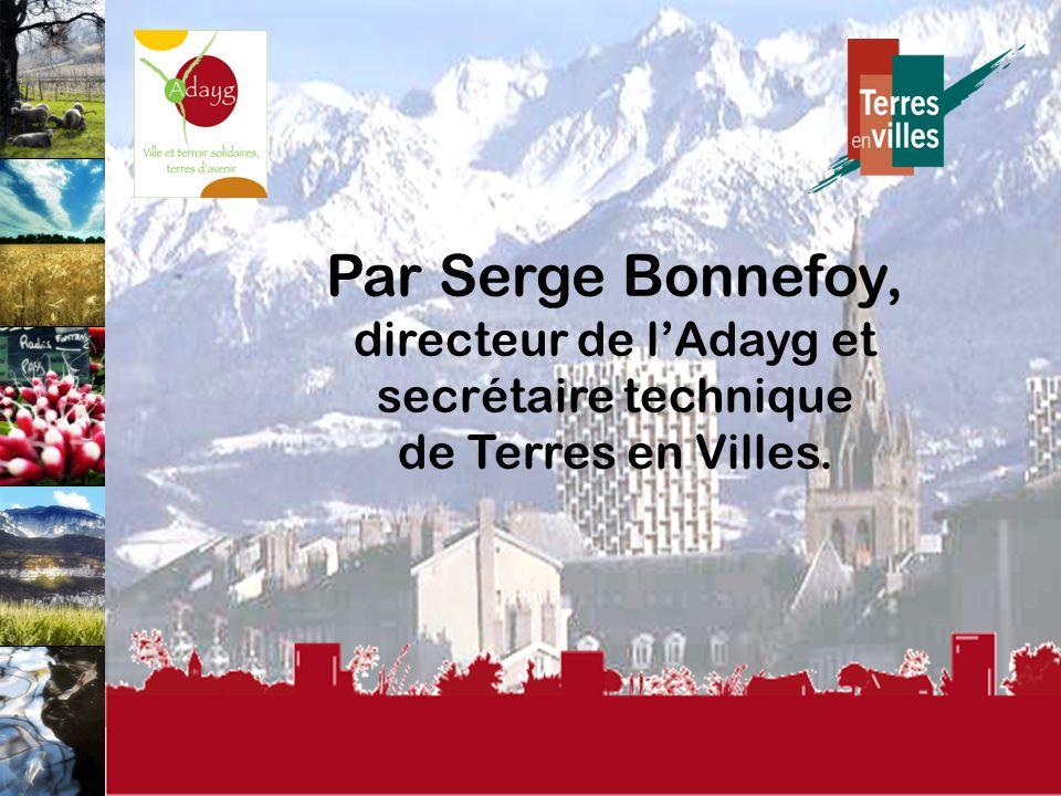 Association pour le Développement de lAgriculture dans lY Grenoblois Par Serge Bonnefoy, directeur de lAdayg et secrétaire technique de Terres en Villes.