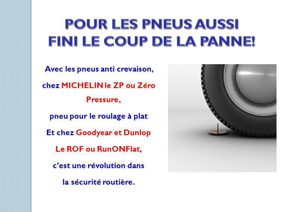 Avec les pneus anti crevaison, chez MICHELIN le ZP ou Zéro Pressure, pneu pour le roulage à plat Et chez Goodyear et Dunlop Le ROF ou RunONFlat, cest