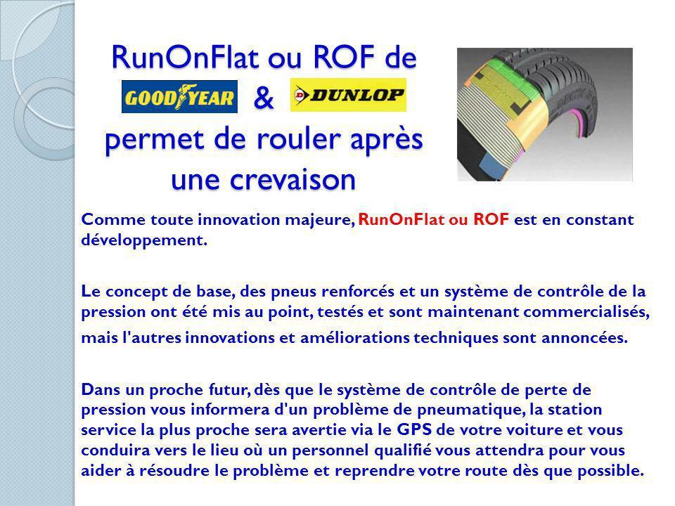 RunOnFlat ou ROF de & permet de rouler après une crevaison Comme toute innovation majeure, RunOnFlat ou ROF est en constant développement. Le concept