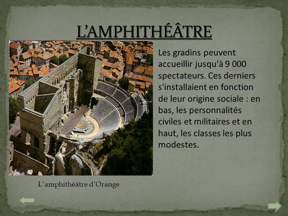 Lamphithéâtre dOrange Les gradins peuvent accueillir jusqu'à 9 000 spectateurs. Ces derniers s'installaient en fonction de leur origine sociale : en b