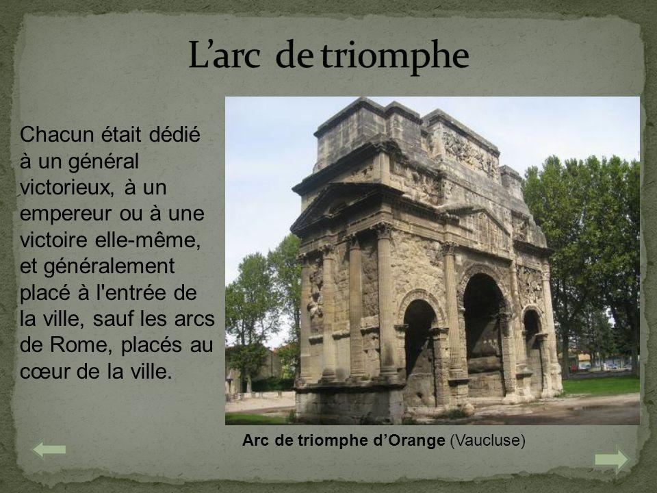 Arc de triomphe dOrange (Vaucluse) Chacun était dédié à un général victorieux, à un empereur ou à une victoire elle-même, et généralement placé à l'en