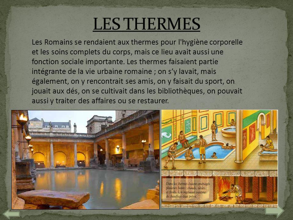 Les Romains se rendaient aux thermes pour l'hygiène corporelle et les soins complets du corps, mais ce lieu avait aussi une fonction sociale important