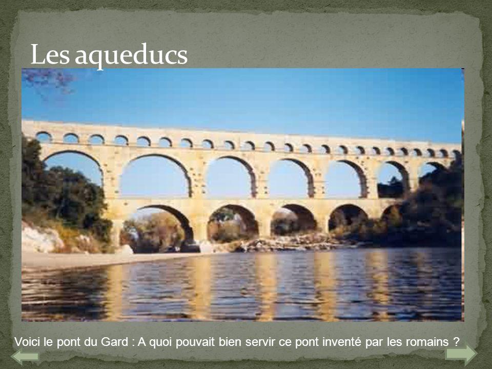 Voici le pont du Gard : A quoi pouvait bien servir ce pont inventé par les romains ?